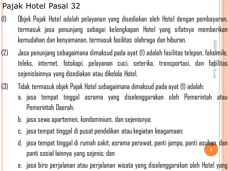 6/5/2012 Mas Hank 2 (1) Objek Pajak Hotel adalah pelayanan yang disediakan oleh Hotel dengan pembayaran, termasuk jasa penunjang sebagai kelengkapan Hotel yang sifatnya memberikan kemudahan dan kenyamanan, termasuk fasilitas olahraga dan hiburan.