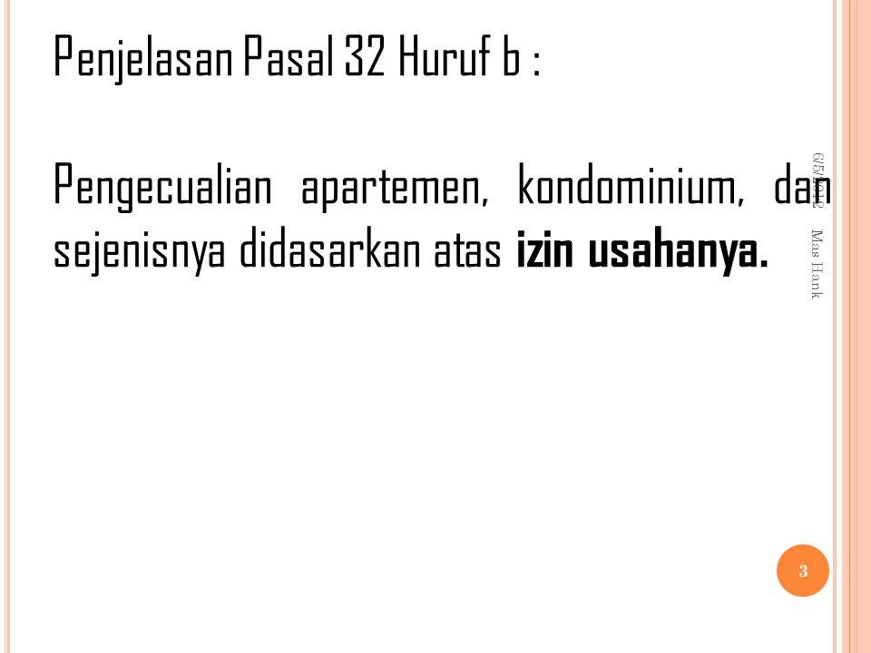 6/5/2012 Mas Hank 3 Penjelasan Pasal 32 Huruf b : Pengecualian apartemen, kondominium, dan sejenisnya didasarkan atas izin usahanya.