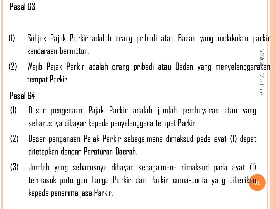 6/5/2012 Mas Hank 31 (1) Subjek Pajak Parkir adalah orang pribadi atau Badan yang melakukan parkir kendaraan bermotor.