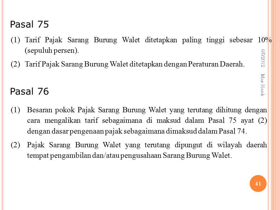 6/5/2012 Mas Hank 41 (1) Tarif Pajak Sarang Burung Walet ditetapkan paling tinggi sebesar 10% (sepuluh persen).