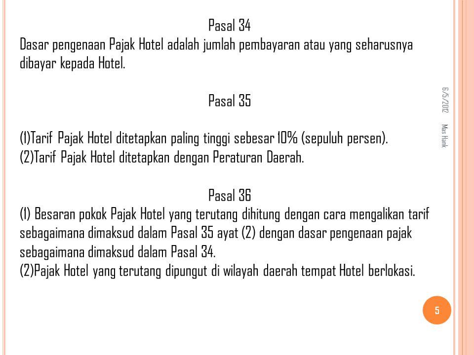 6/5/2012 Mas Hank 5 Pasal 34 Dasar pengenaan Pajak Hotel adalah jumlah pembayaran atau yang seharusnya dibayar kepada Hotel.
