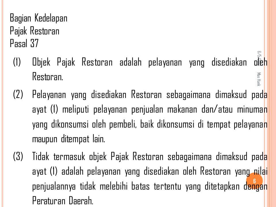 6/5/2012 Mas Hank 6 (1) Objek Pajak Restoran adalah pelayanan yang disediakan oleh Restoran.