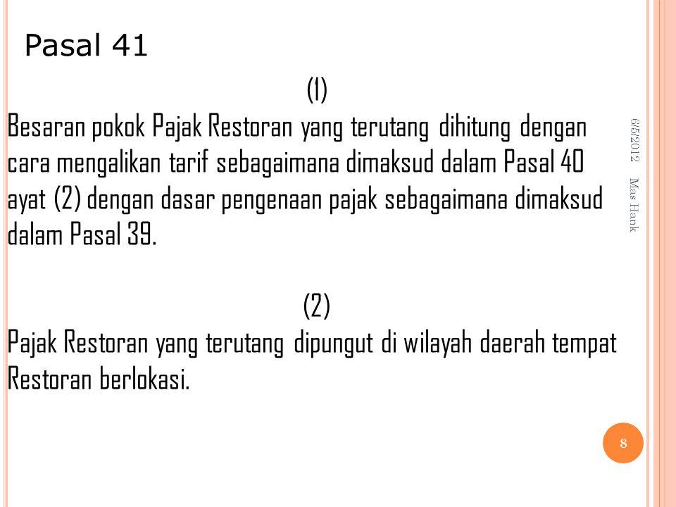 6/5/2012 Mas Hank 8 Pasal 41 (1) Besaran pokok Pajak Restoran yang terutang dihitung dengan cara mengalikan tarif sebagaimana dimaksud dalam Pasal 40 ayat (2) dengan dasar pengenaan pajak sebagaimana dimaksud dalam Pasal 39.