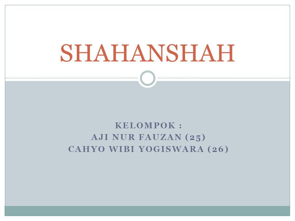 KELOMPOK : AJI NUR FAUZAN (25) CAHYO WIBI YOGISWARA (26) SHAHANSHAH