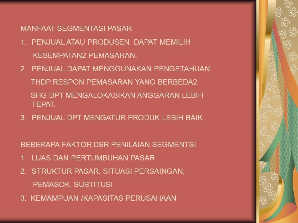 MANFAAT SEGMENTASI PASAR 1.PENJUAL ATAU PRODUSEN DAPAT MEMILIH KESEMPATAN2 PEMASARAN. 2.PENJUAL DAPAT MENGGUNAKAN PENGETAHUAN THDP RESPON PEMASARAN YA