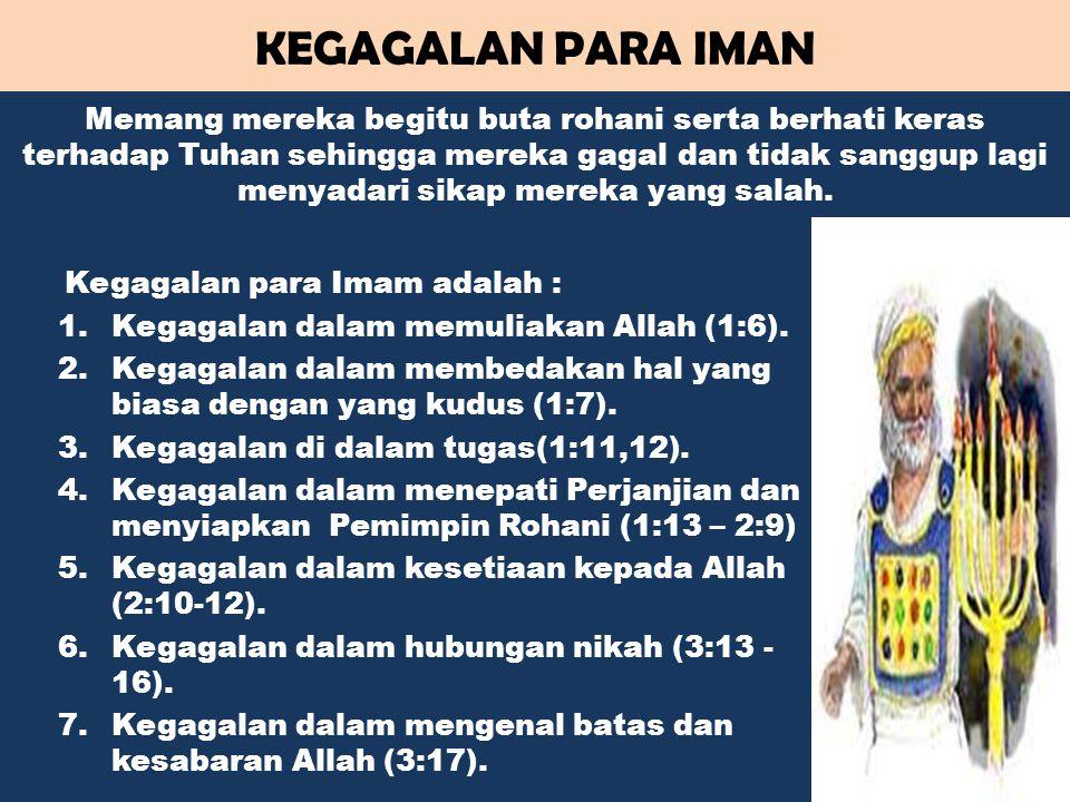 KEGAGALAN PARA IMAN Kegagalan para Imam adalah : 1.Kegagalan dalam memuliakan Allah (1:6). 2.Kegagalan dalam membedakan hal yang biasa dengan yang kud
