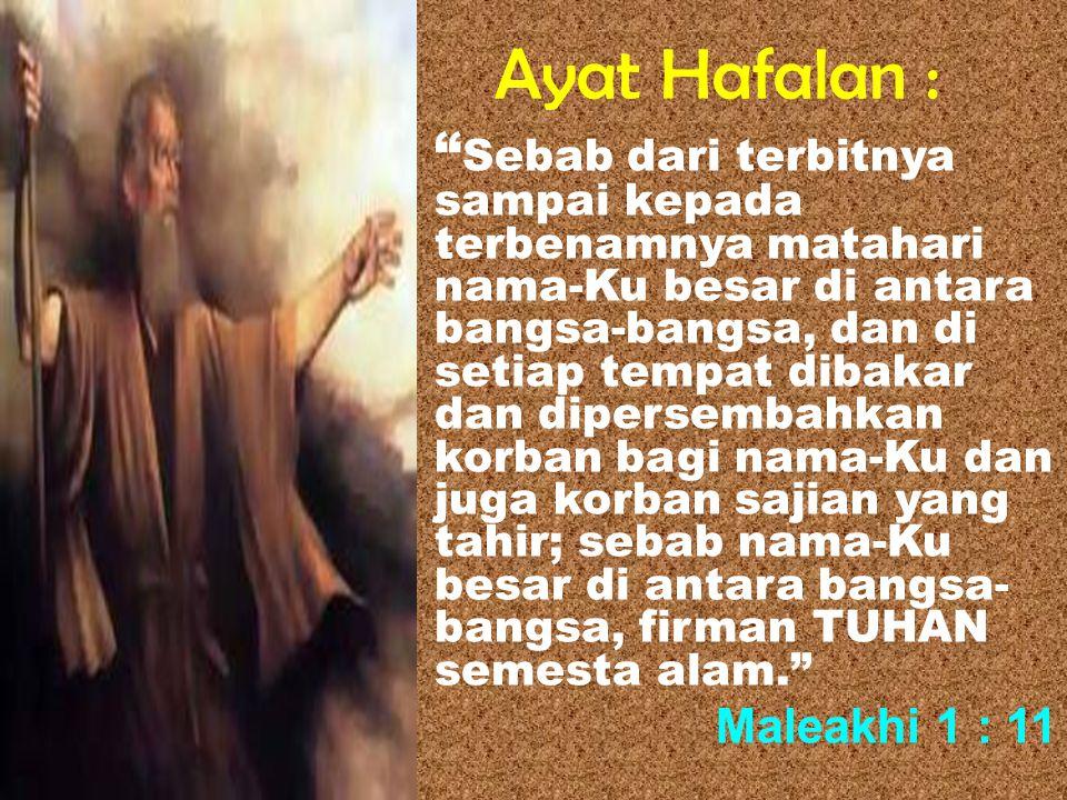 """Ayat Hafalan : """" Sebab dari terbitnya sampai kepada terbenamnya matahari nama-Ku besar di antara bangsa-bangsa, dan di setiap tempat dibakar dan diper"""