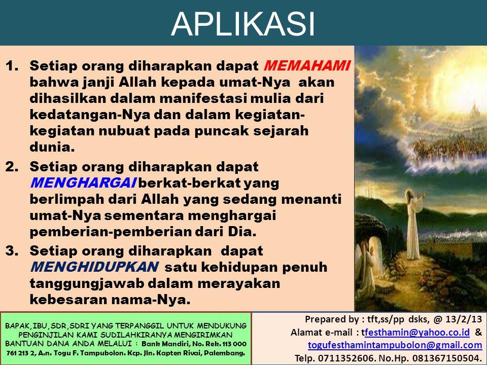 APLIKASI 1.Setiap orang diharapkan dapat MEMAHAMI bahwa janji Allah kepada umat-Nya akan dihasilkan dalam manifestasi mulia dari kedatangan-Nya dan dalam kegiatan- kegiatan nubuat pada puncak sejarah dunia.
