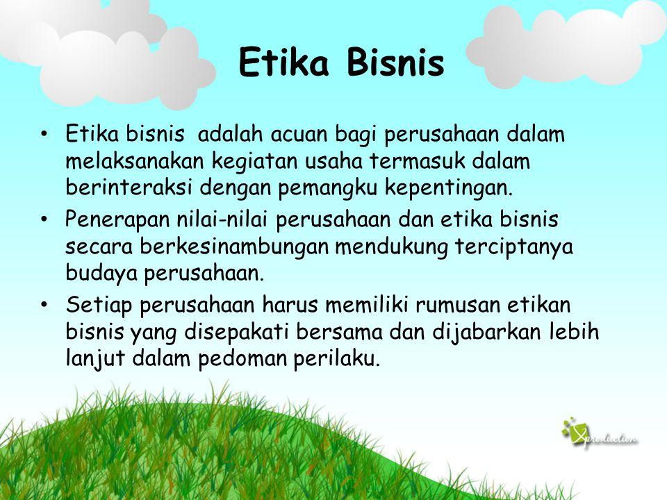 Etika Bisnis Etika bisnis adalah acuan bagi perusahaan dalam melaksanakan kegiatan usaha termasuk dalam berinteraksi dengan pemangku kepentingan. Pene