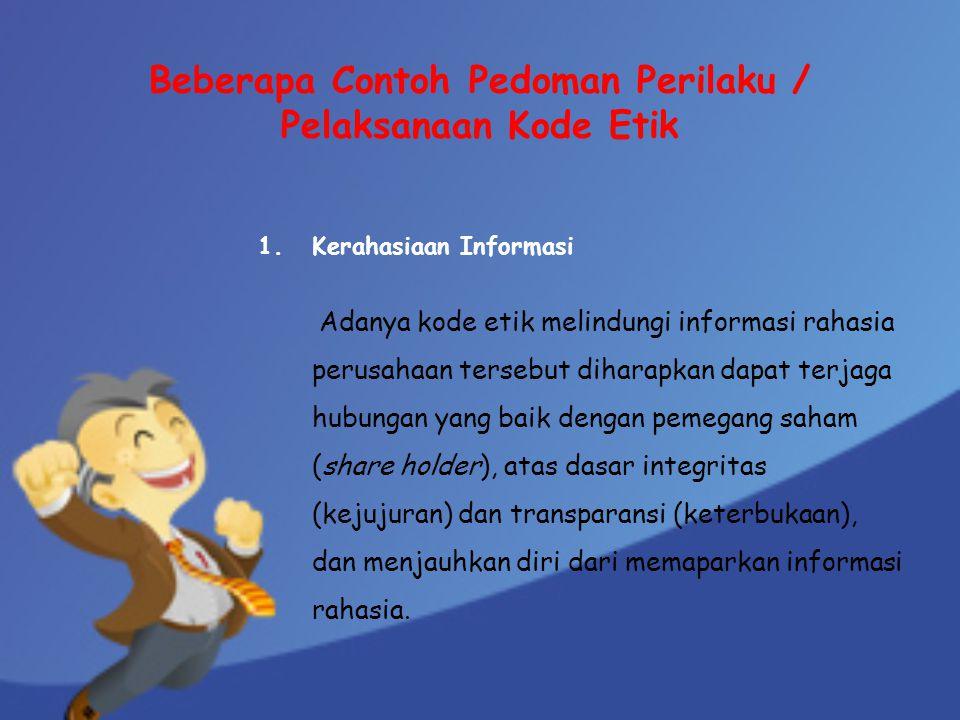 Beberapa Contoh Pedoman Perilaku / Pelaksanaan Kode Etik 1.Kerahasiaan Informasi Adanya kode etik melindungi informasi rahasia perusahaan tersebut dih