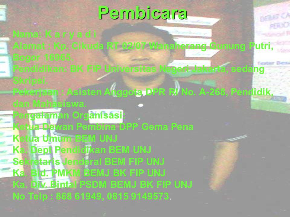 Pembicara Nama: K a r y a d i Alamat : Kp.Cikuda RT 02/07 Wanaherang Gunung Putri, Bogor 16965.