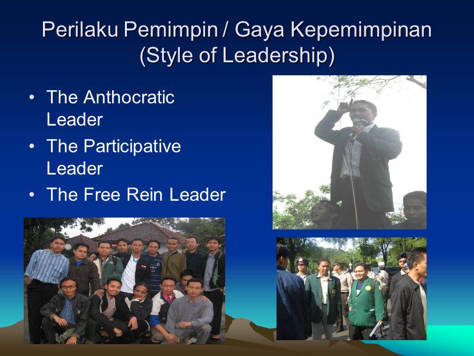 Perilaku Pemimpin / Gaya Kepemimpinan (Style of Leadership) The Anthocratic Leader The Participative Leader The Free Rein Leader
