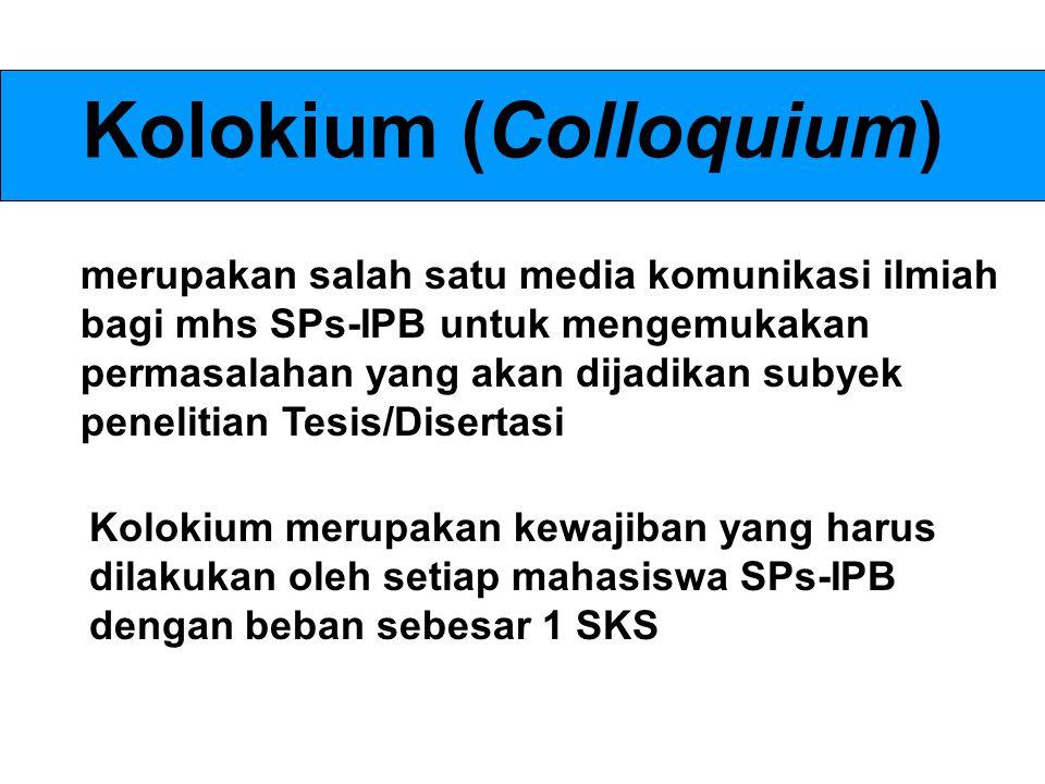Kolokium (Colloquium) merupakan salah satu media komunikasi ilmiah bagi mhs SPs-IPB untuk mengemukakan permasalahan yang akan dijadikan subyek penelit