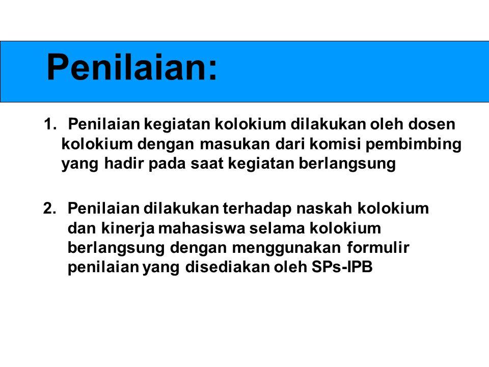 Penilaian: 1.Penilaian kegiatan kolokium dilakukan oleh dosen kolokium dengan masukan dari komisi pembimbing yang hadir pada saat kegiatan berlangsung