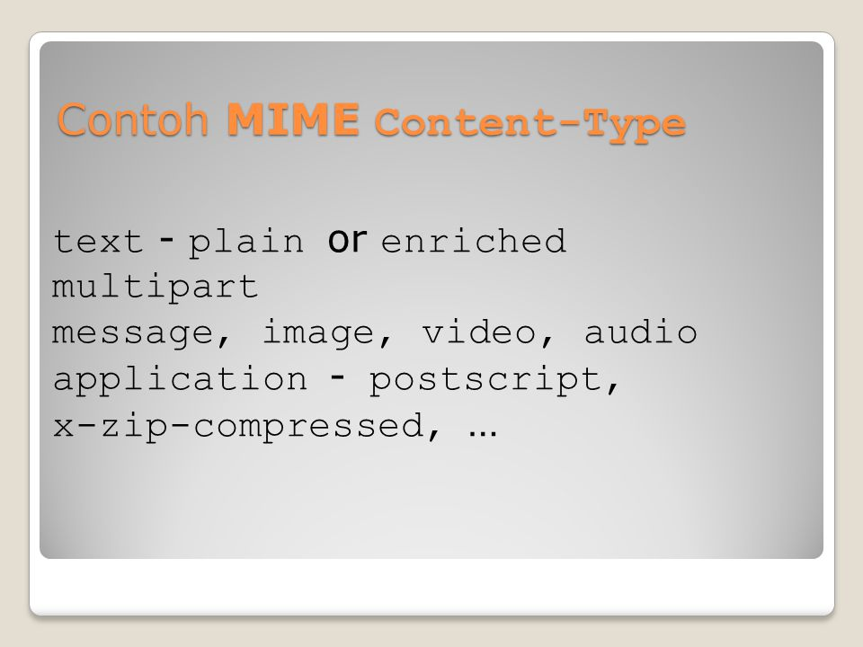Contoh MIME Content-Type text - plain or enriched multipart message, image, video, audio application - postscript, x-zip-compressed, …