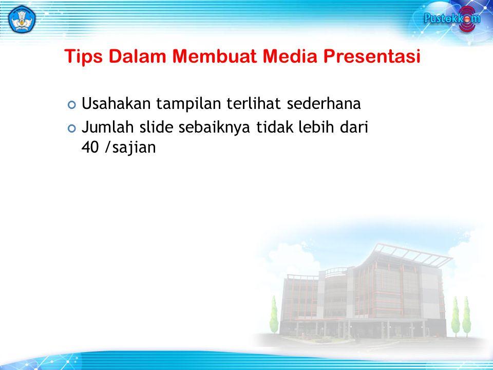 Usahakan tampilan terlihat sederhana Jumlah slide sebaiknya tidak lebih dari 40 /sajian Tips Dalam Membuat Media Presentasi