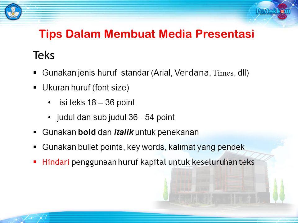 Tips Dalam Membuat Media Presentasi Teks  Gunakan jenis huruf standar (Arial, Verdana, Times, dll)  Ukuran huruf (font size) isi teks 18 – 36 point