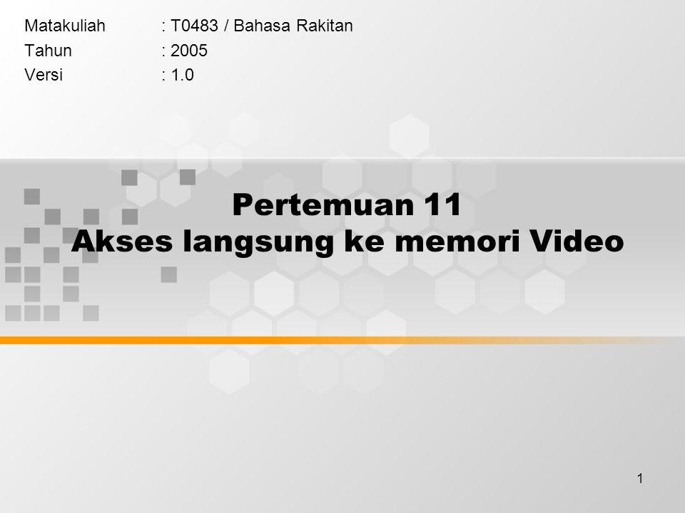 1 Pertemuan 11 Akses langsung ke memori Video Matakuliah: T0483 / Bahasa Rakitan Tahun: 2005 Versi: 1.0