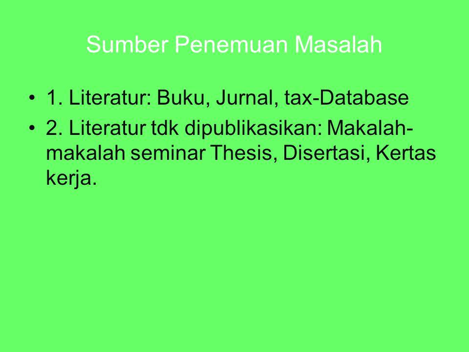 Sumber Penemuan Masalah 1. Literatur: Buku, Jurnal, tax-Database 2. Literatur tdk dipublikasikan: Makalah- makalah seminar Thesis, Disertasi, Kertas k
