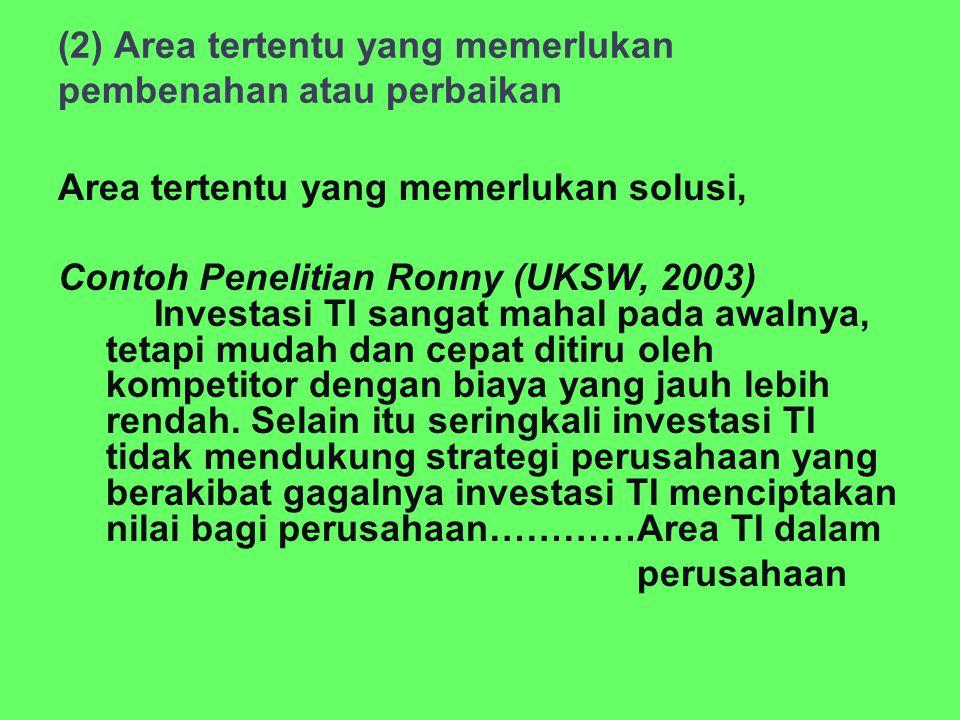(2) Area tertentu yang memerlukan pembenahan atau perbaikan Area tertentu yang memerlukan solusi, Contoh Penelitian Ronny (UKSW, 2003) Investasi TI sa