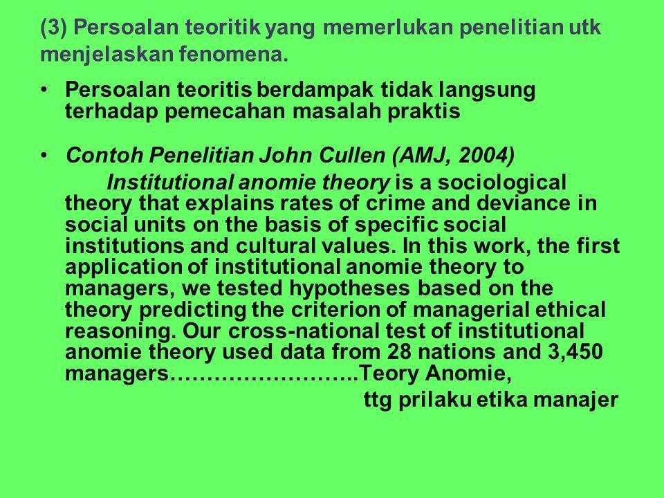 (3) Persoalan teoritik yang memerlukan penelitian utk menjelaskan fenomena. Persoalan teoritis berdampak tidak langsung terhadap pemecahan masalah pra