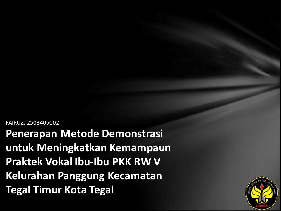 FAIRUZ, 2503405002 Penerapan Metode Demonstrasi untuk Meningkatkan Kemampaun Praktek Vokal Ibu-Ibu PKK RW V Kelurahan Panggung Kecamatan Tegal Timur K