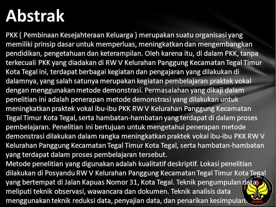 Abstrak PKK ( Pembinaan Kesejahteraan Keluarga ) merupakan suatu organisasi yang memiliki prinsip dasar untuk memperluas, meningkatkan dan mengembangk