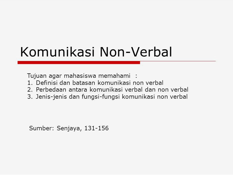 Komunikasi Non-Verbal Tujuan agar mahasiswa memahami : 1.Definisi dan batasan komunikasi non verbal 2.Perbedaan antara komunikasi verbal dan non verba