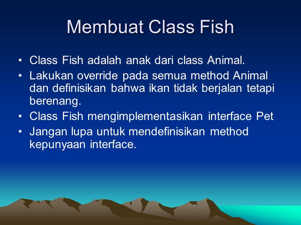 Membuat Class Fish Class Fish adalah anak dari class Animal. Lakukan override pada semua method Animal dan definisikan bahwa ikan tidak berjalan tetap