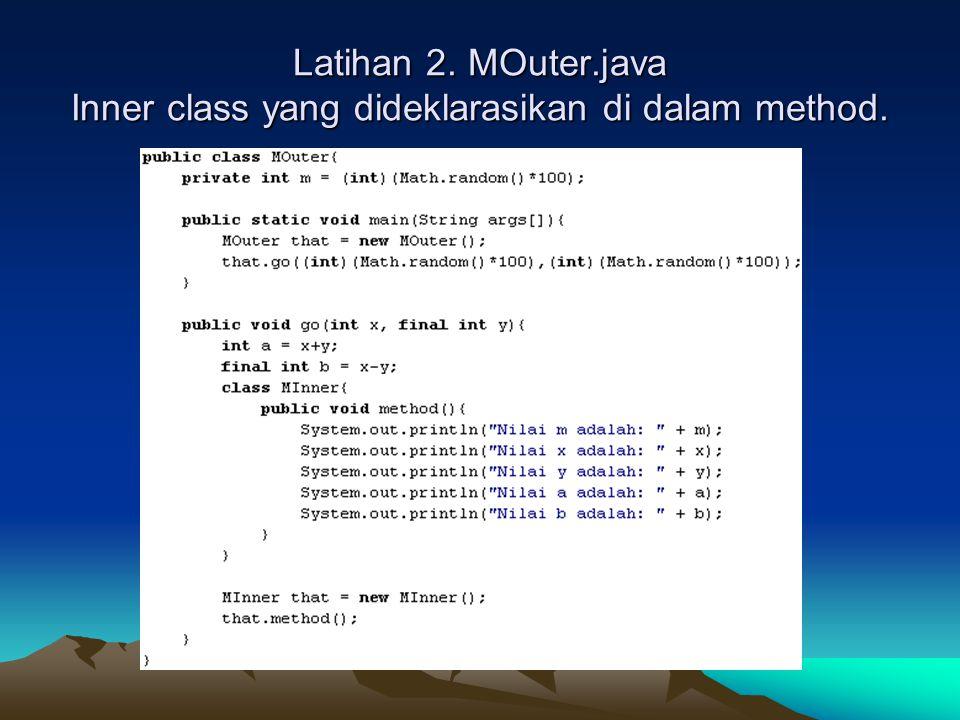 Latihan 2. MOuter.java Inner class yang dideklarasikan di dalam method.