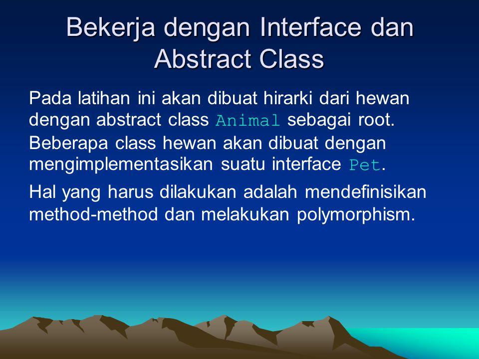 Pada latihan ini akan dibuat hirarki dari hewan dengan abstract class Animal sebagai root. Beberapa class hewan akan dibuat dengan mengimplementasikan