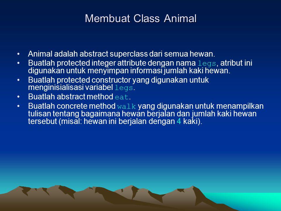 Membuat Class Animal Animal adalah abstract superclass dari semua hewan. Buatlah protected integer attribute dengan nama legs, atribut ini digunakan u