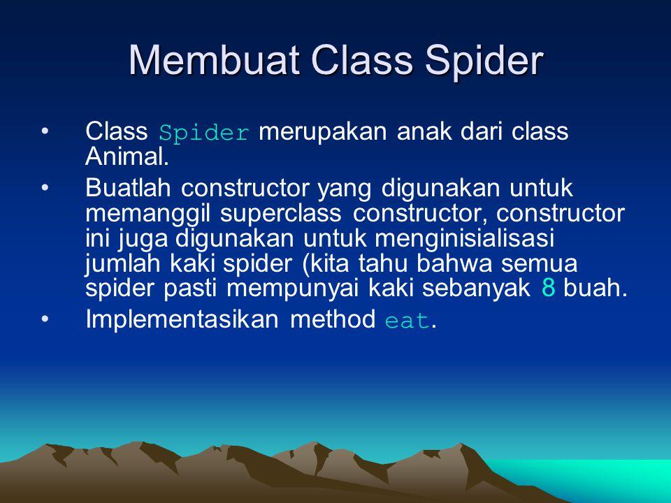 Membuat Class Spider Class Spider merupakan anak dari class Animal. Buatlah constructor yang digunakan untuk memanggil superclass constructor, constru