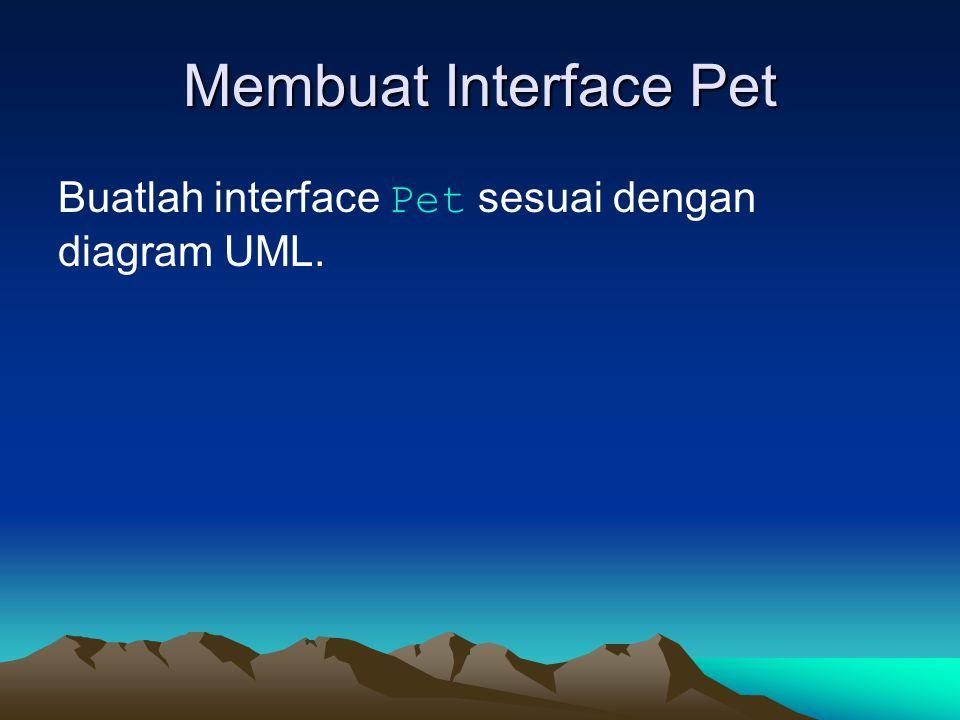 Membuat Class Cat Class cat adalah anak dari class Animal dan mengimplementasikan interface Pet.