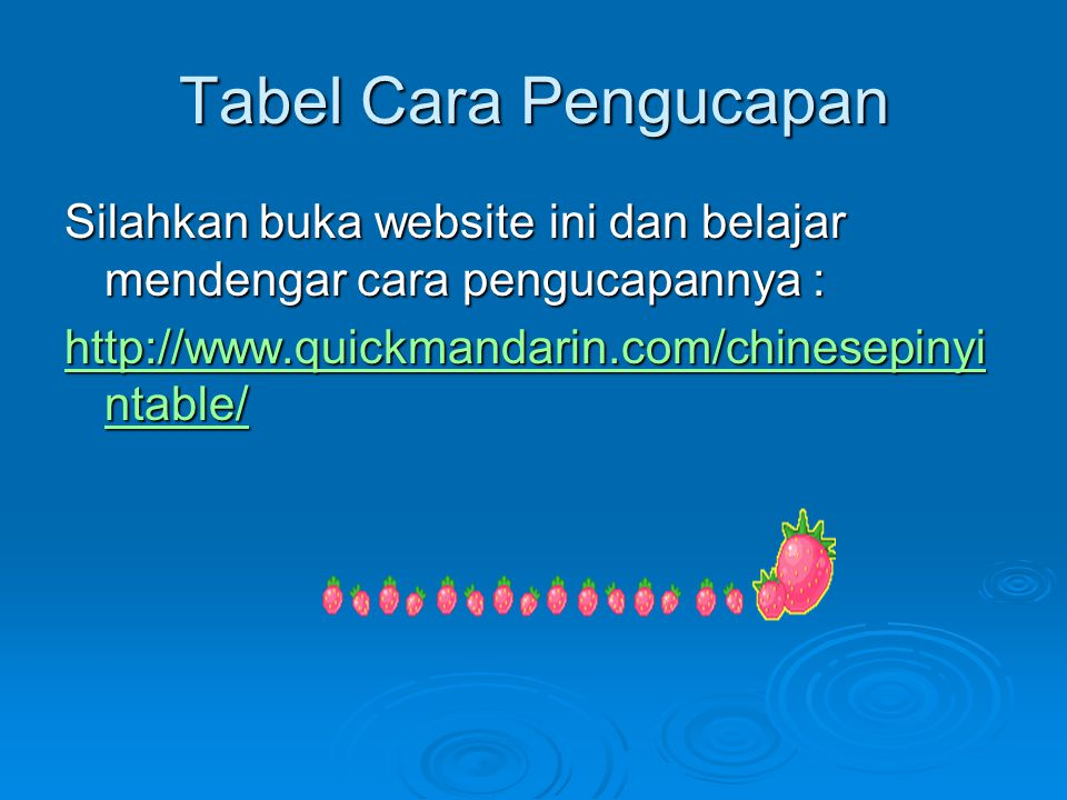 Tabel Cara Pengucapan Silahkan buka website ini dan belajar mendengar cara pengucapannya : http://www.quickmandarin.com/chinesepinyi ntable/ http://www.quickmandarin.com/chinesepinyi ntable/