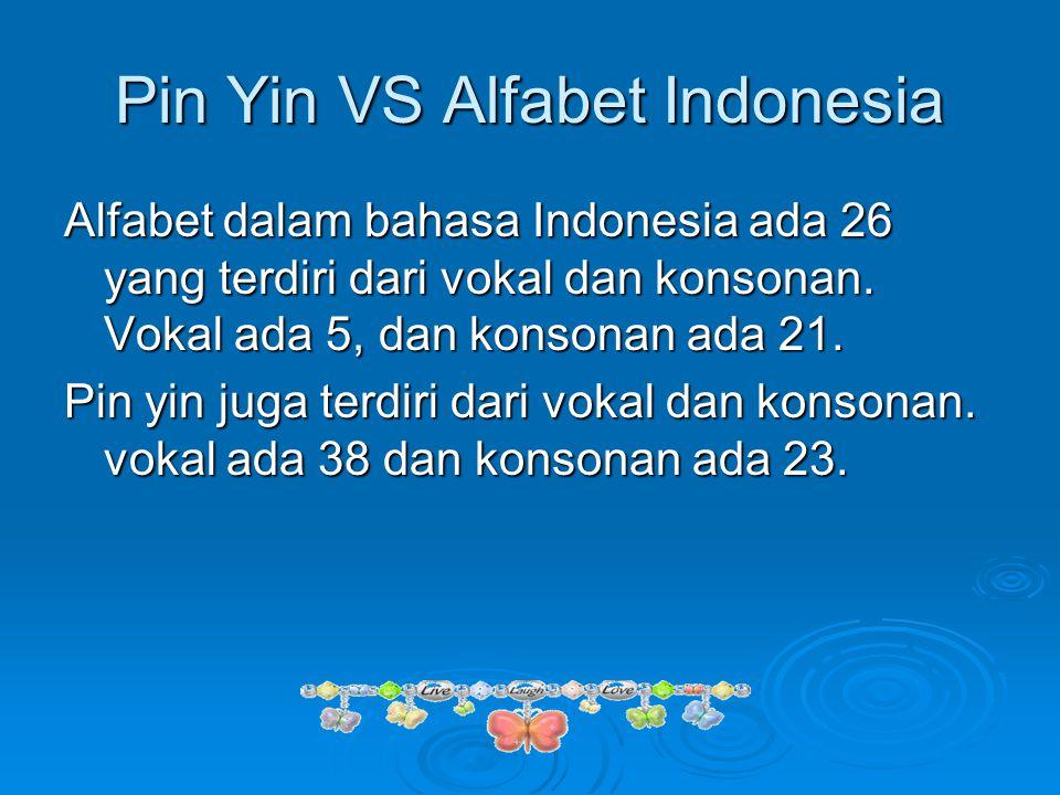 Pin Yin VS Alfabet Indonesia Alfabet dalam bahasa Indonesia ada 26 yang terdiri dari vokal dan konsonan. Vokal ada 5, dan konsonan ada 21. Pin yin jug