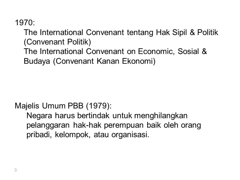 3 1970: The International Convenant tentang Hak Sipil & Politik (Convenant Politik) The International Convenant on Economic, Sosial & Budaya (Convenan