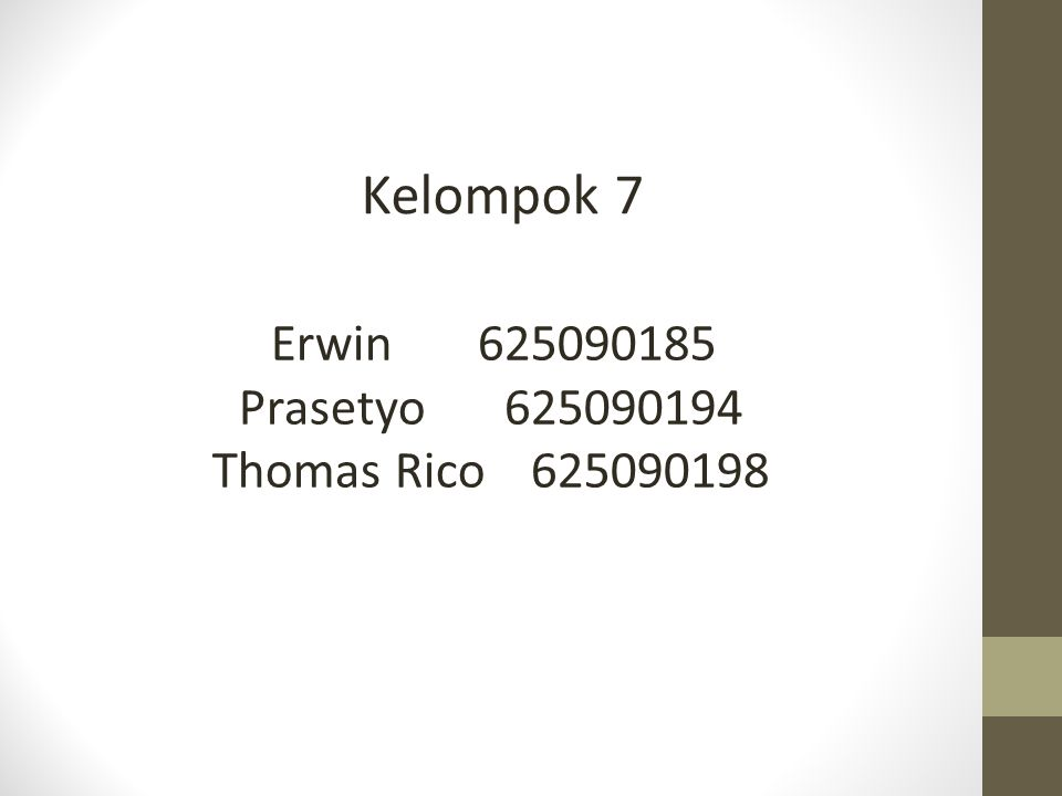 Kelompok 7 Erwin625090185 Prasetyo625090194 Thomas Rico625090198