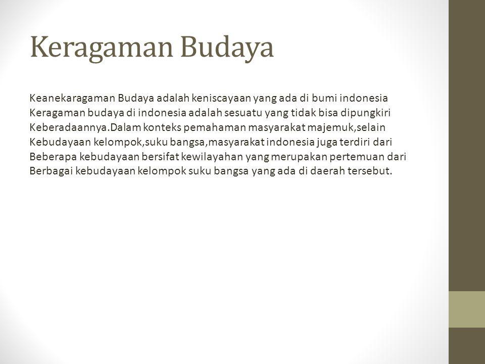 Keragaman Budaya Keanekaragaman Budaya adalah keniscayaan yang ada di bumi indonesia Keragaman budaya di indonesia adalah sesuatu yang tidak bisa dipu
