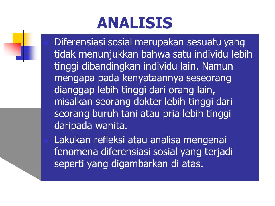 ANALISIS Diferensiasi sosial merupakan sesuatu yang tidak menunjukkan bahwa satu individu lebih tinggi dibandingkan individu lain. Namun mengapa pada