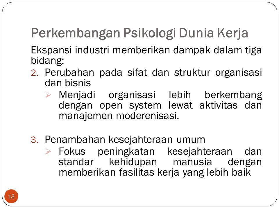 Perkembangan Psikologi Dunia Kerja 13 Ekspansi industri memberikan dampak dalam tiga bidang: 2.