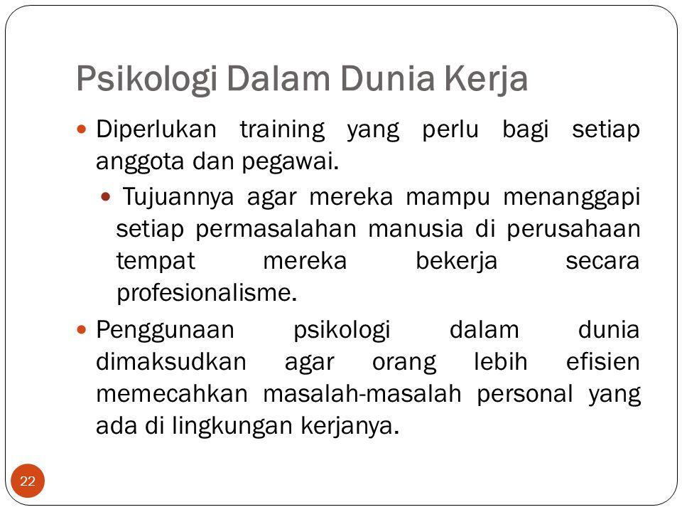 Psikologi Dalam Dunia Kerja 22 Diperlukan training yang perlu bagi setiap anggota dan pegawai.
