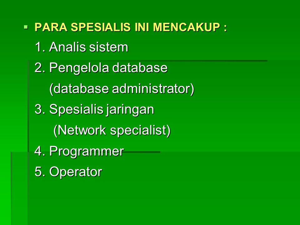  PARA SPESIALIS INI MENCAKUP : 1. Analis sistem 2. Pengelola database (database administrator) (database administrator) 3. Spesialis jaringan (Networ