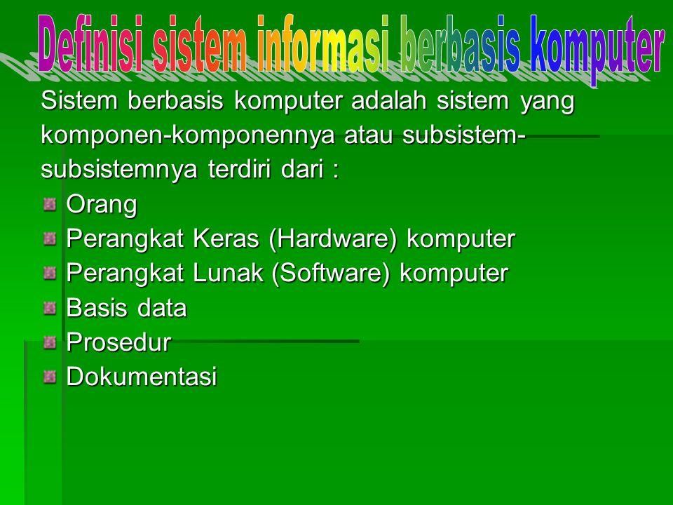 Sistem berbasis komputer adalah sistem yang komponen-komponennya atau subsistem- subsistemnya terdiri dari : Orang Perangkat Keras (Hardware) komputer