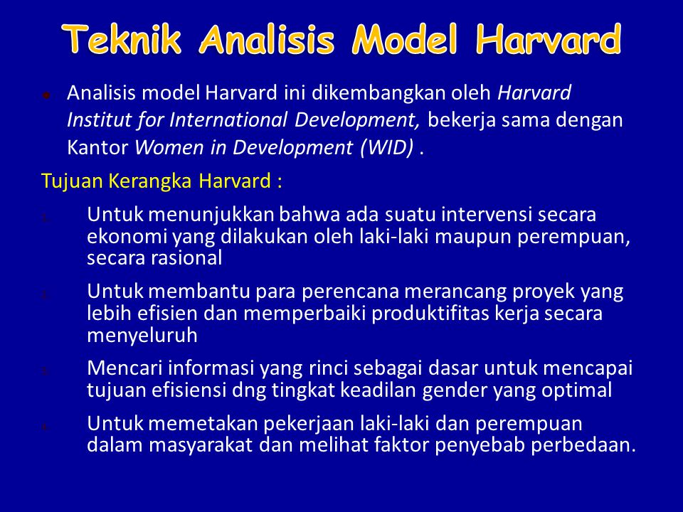  Analisis model Harvard ini dikembangkan oleh Harvard Institut for International Development, bekerja sama dengan Kantor Women in Development (WID).
