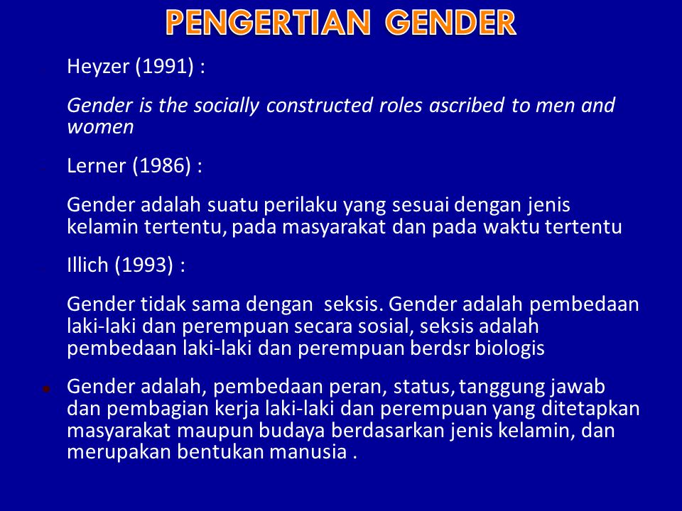 - Heyzer (1991) : Gender is the socially constructed roles ascribed to men and women - Lerner (1986) : Gender adalah suatu perilaku yang sesuai dengan
