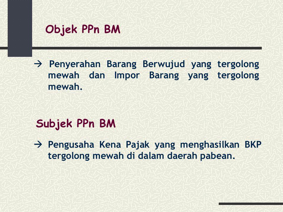 Objek PPn BM  Penyerahan Barang Berwujud yang tergolong mewah dan Impor Barang yang tergolong mewah.