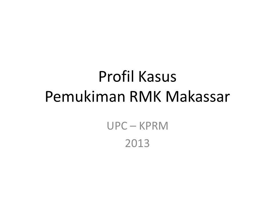 Profil Kasus Pemukiman RMK Makassar UPC – KPRM 2013