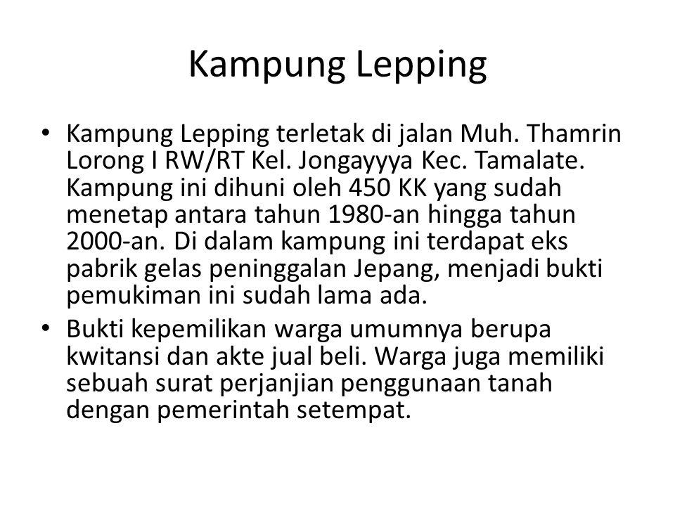 Kampung Lepping Kampung Lepping terletak di jalan Muh. Thamrin Lorong I RW/RT Kel. Jongayyya Kec. Tamalate. Kampung ini dihuni oleh 450 KK yang sudah