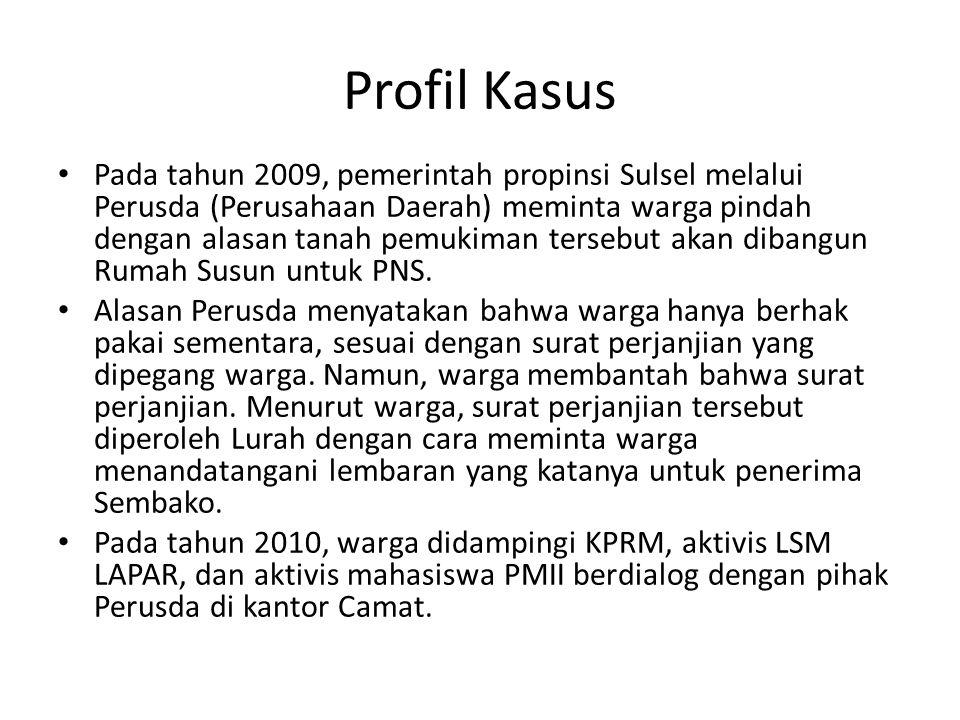 Profil Kasus Pada tahun 2009, pemerintah propinsi Sulsel melalui Perusda (Perusahaan Daerah) meminta warga pindah dengan alasan tanah pemukiman terseb